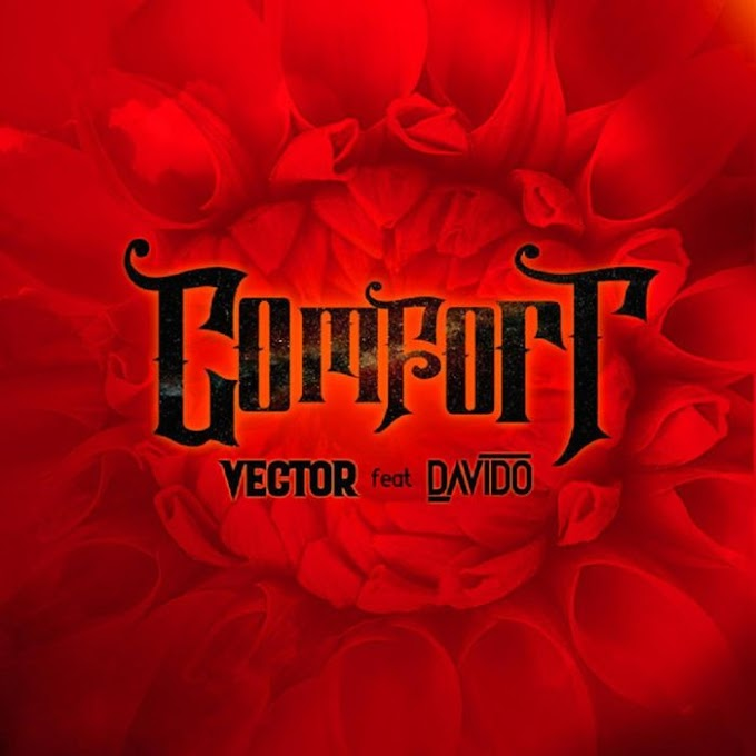[Music] Vector Ft. Davido – Comfortable
