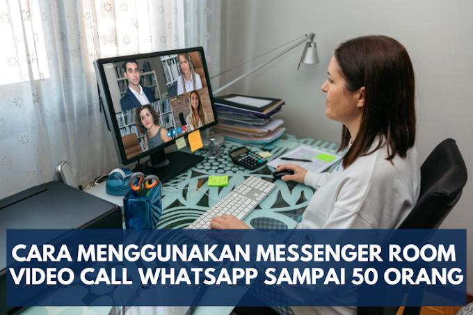 Cara Menggunakan Messenger Room, Fitur Video Call Whatsapp Sampai 50 Orang