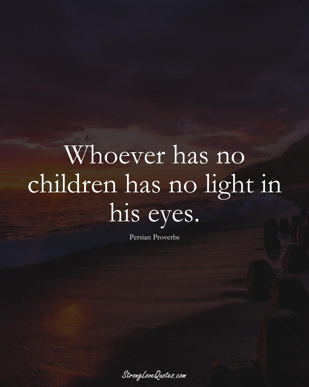 Whoever has no children has no light in his eyes. (Persian Sayings);  #aVarietyofCulturesSayings