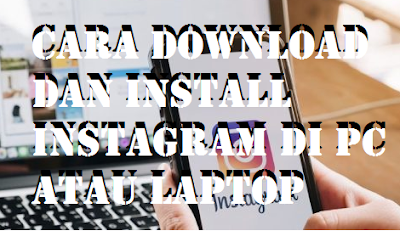 Cara Download dan Install Instagram di PC Atau Laptop