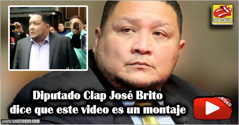 Diputado Clap José Brito dice que este video es un montaje