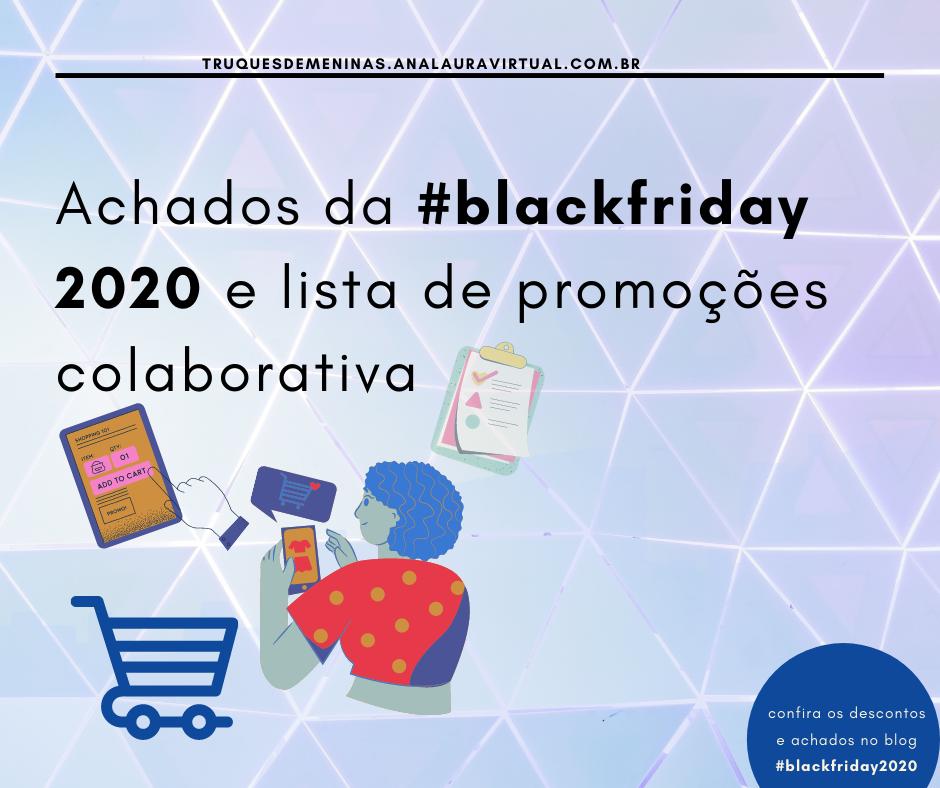 Achados da #blackfriday 2020 e lista de promocoes  colaborativa
