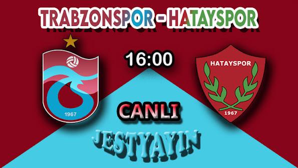 Trabzonspor - Hatayspor canlı maç izle