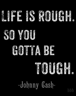 Life is rough so you gotta be tough johnny cash quote