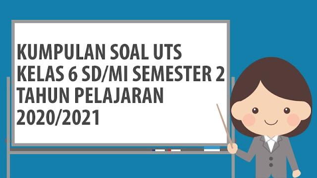 Soal PTS/UTS Kelas 6 Semester 2 TP 2020/2021 dan Jawaban