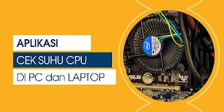 9 Aplikasi Cek Suhu CPU di PC dan Laptop
