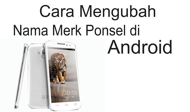 Cara Mengubah Nama Jenis(Merek) Ponsel di Android