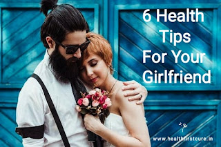6 Health Tips For Your Girlfriend
