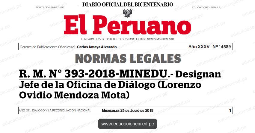 R. M. N° 393-2018-MINEDU - Designan Jefe de la Oficina de Diálogo (Lorenzo Ovidio Mendoza Mota) www.minedu.gob.pe