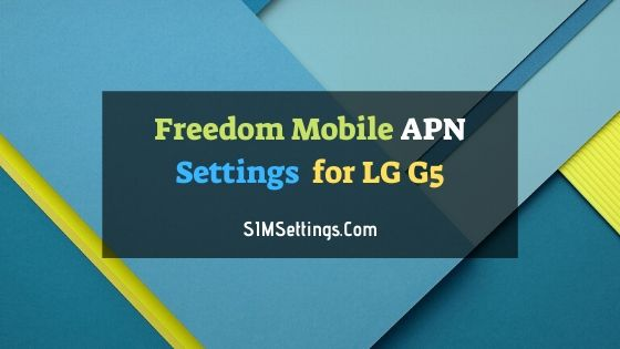 Freedom Mobile APN Settings LG G5
