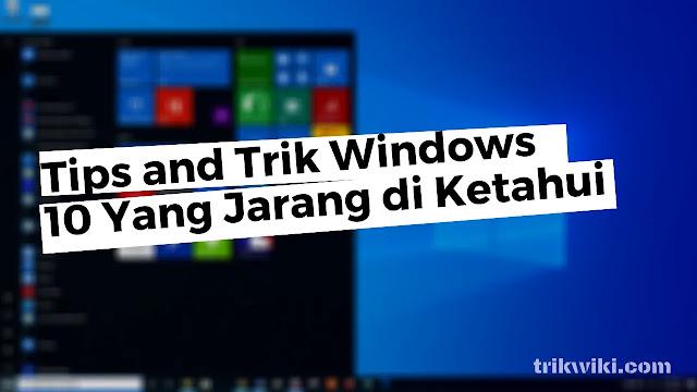 Tips dan Trik Windows 10 Yang Jarang Diketahui