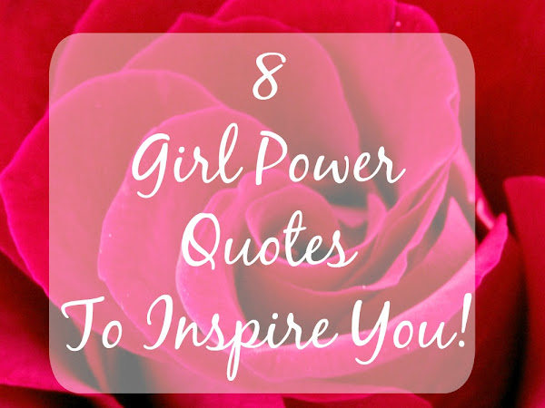 8 Girl Power Quotes To Inspire You ♀