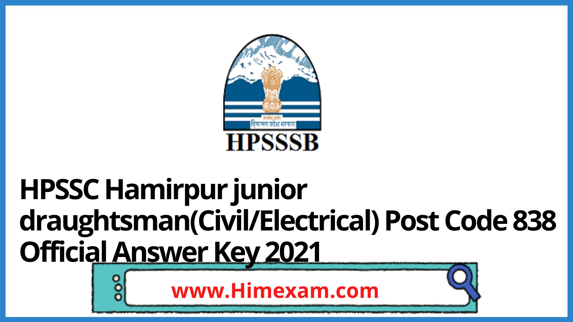 HPSSC Hamirpur junior draughtsman(Civil/Electrical) Post Code 838 Official Answer Key 2021