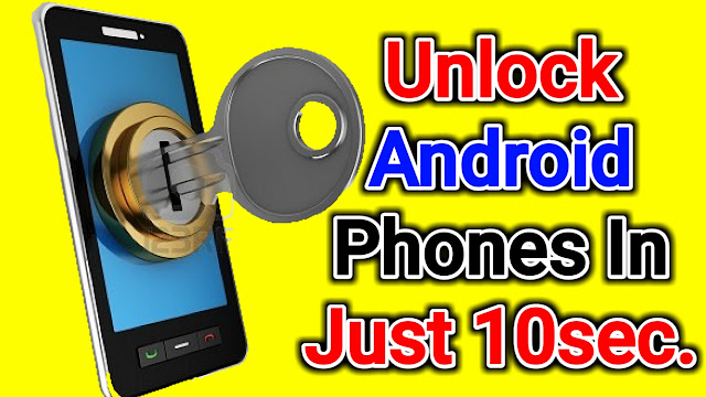 How To Unlock Any Android Phones In Just 10 Seconds