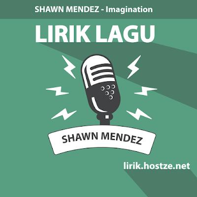 Lirik Lagu Imagination - Shawn Mendez - Lirik Lagu Barat