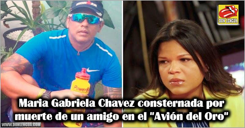 """Maria Gabriela Chavez consternada por muerte de un amigo en el """"Avión del Oro"""""""