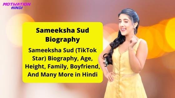 Sameeksha Sud Age, height, weight, boyfriend, family, biography in Hindi