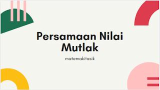 https://matemakitasik.blogspot.com/2020/07/persamaan-nilai-mutlak.html