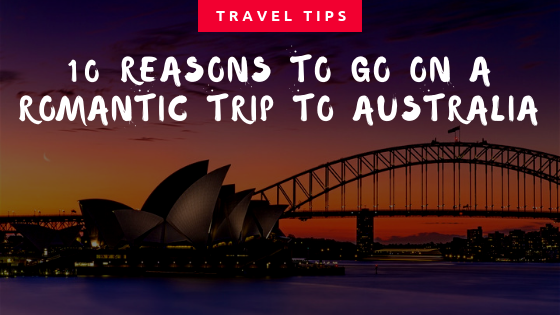 10 Reasons to Go on a Romantic Trip to Australia