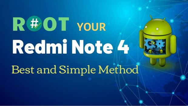 How to Root Redmi Note 4 [Best and Simple Method]