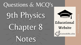 9th Class Physics Chapter 8 Notes - MCQs, Questions and Numericals pdf