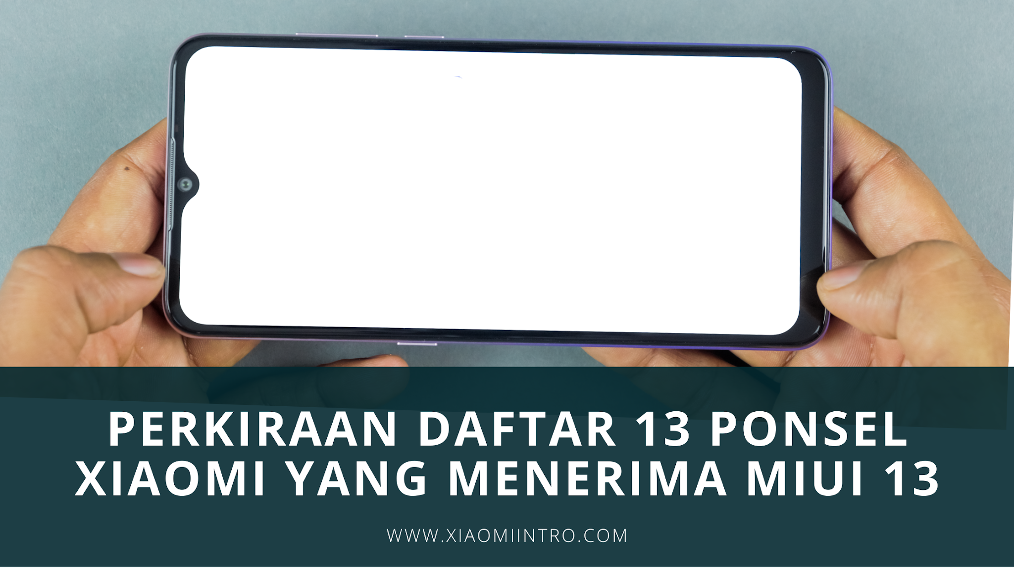 Perkiraan Daftar 13 Ponsel Xiaomi Yang Menerima Update MIUI 13