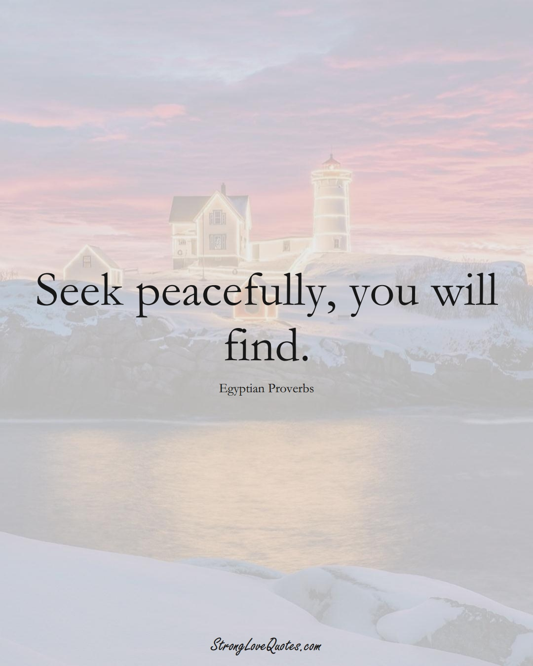 Seek peacefully, you will find. (Egyptian Sayings);  #MiddleEasternSayings