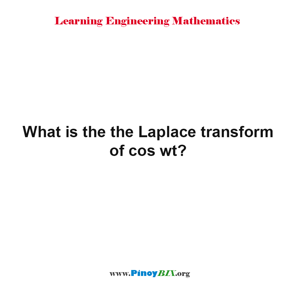 The laplace transform of cos wt is,