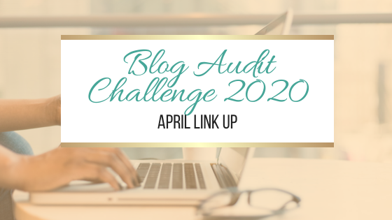 Blog Audit Challenge 2020: April Link Up #BlogAuditChallenge2020