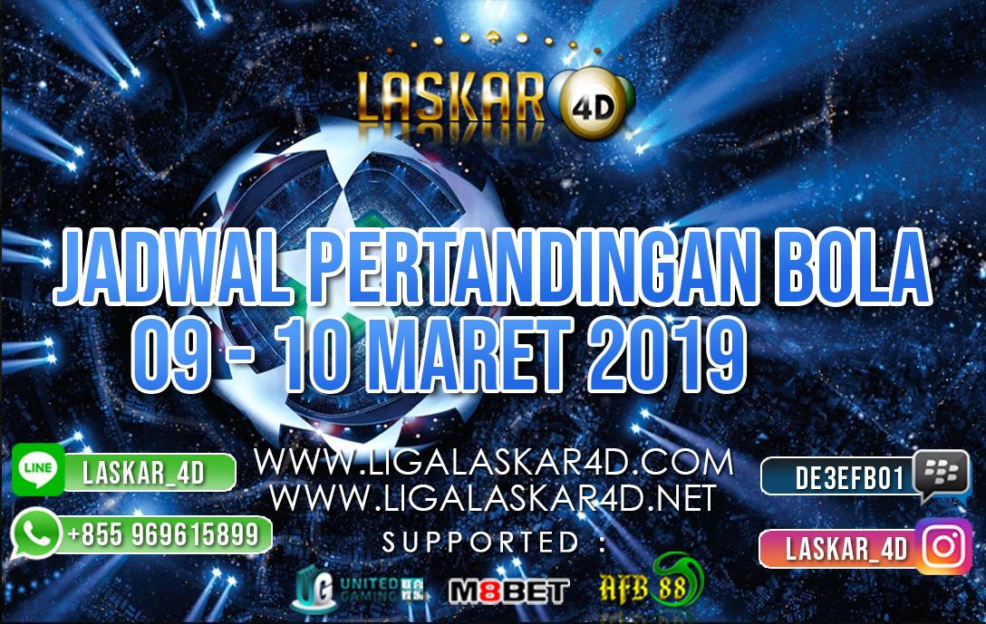 JADWAL PERTANDINGAN BOLA 09 -10 MAR 2019