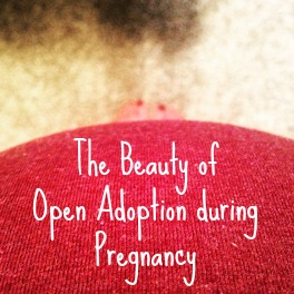 The Beauty of Open Adoption During Pregnancy