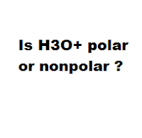 Is H3O+ polar or nonpolar ?