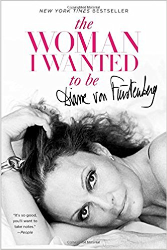 The Woman I Wanted to Be- Diane von Furstenberg