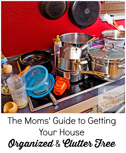 The Moms' Guide to Getting Your House Organized and Clutter Free