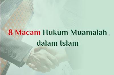 https://www.abusyuja.com/2019/11/8-macam-hukum-muamalah-dalam-islam.html
