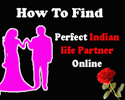 How to find perfect Indian life partner