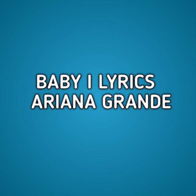 Baby I Ariana Grande Lyrics