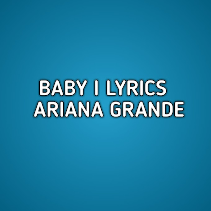 Baby I Lyrics Ariana Grande