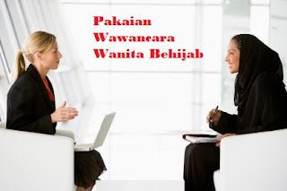 pakaian yang baik dan benar untuk wanita berhijab yang akan wawancara kerja atau interview