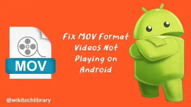 How to fix MOV Format Videos not playing on Android