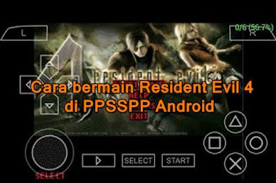 Cara bermain Resident Evil 4 di PPSSPP Android