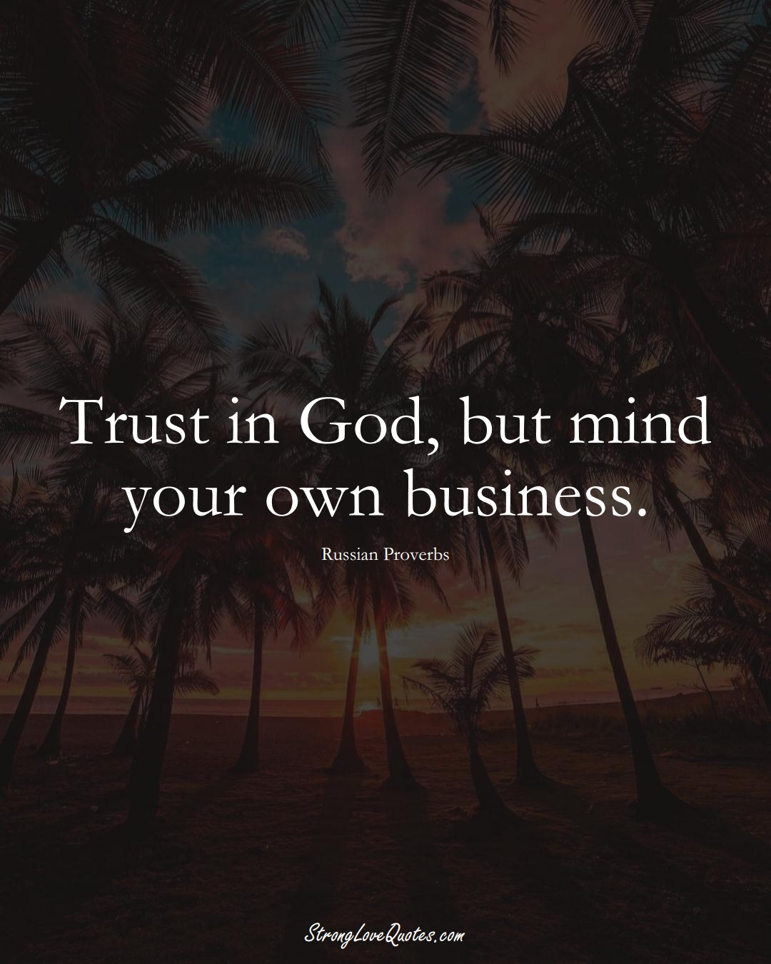 Trust in God, but mind your own business. (Russian Sayings);  #AsianSayings