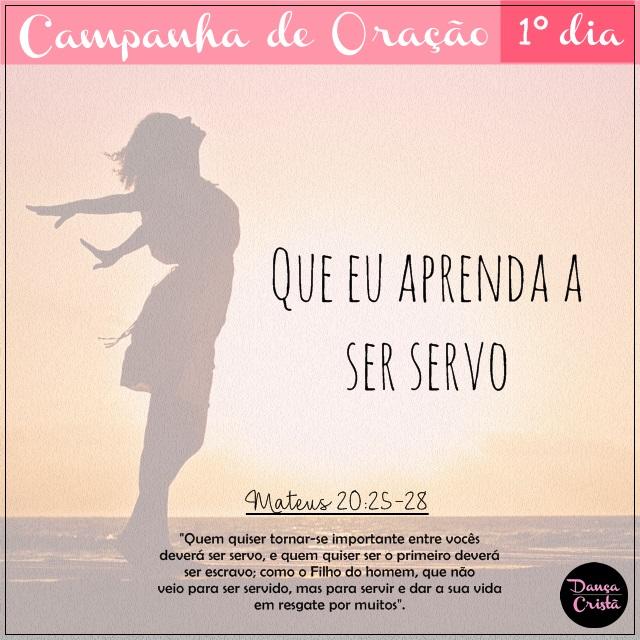 Campanha de Oração, 1º Dia, Que eu aprenda a Ser Servo, Ministério de Dança, Blog Dança Cristã, Por Milene Oliveira.