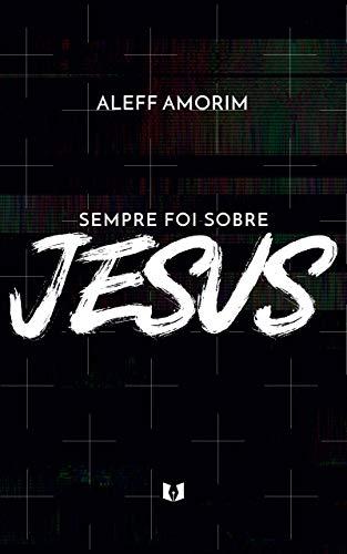 Sempre foi sobre Jesus - Aleff Amorim