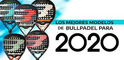 Los mejores modelos Bullpadel para empezar el 2020