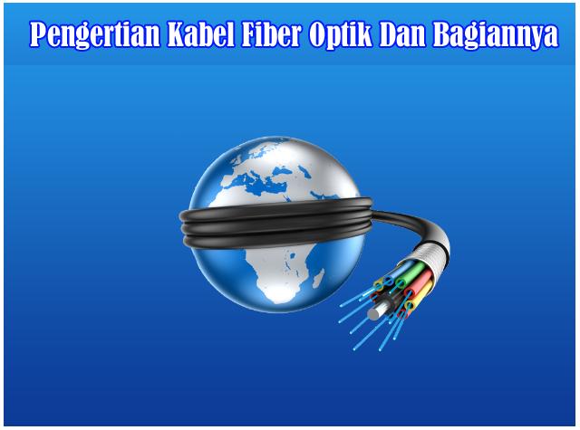 Pengertian Kabel Fiber Optik dan Bagian - Bagian Kabel Fiber Optik
