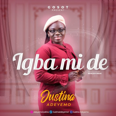 Justina Adeyemo - Igba Mi De Lyrics & Audio