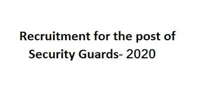 Recruitment for the post of Security Guards- 2020