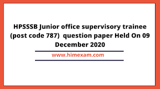 HPSSSB Junior office supervisory trainee (post code 787)  question paper Held On 09 December 2020