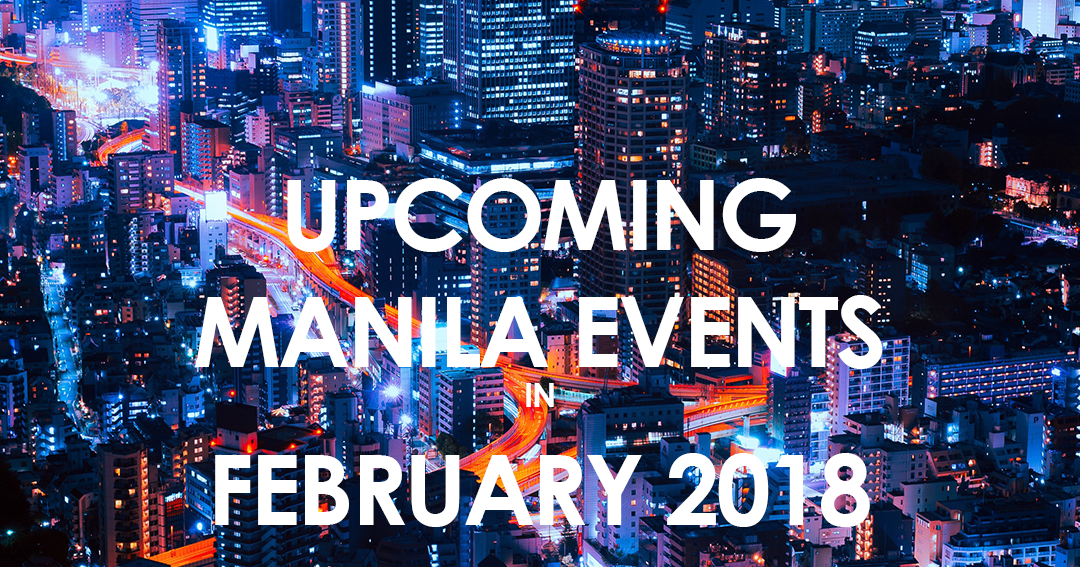 Upcoming Manila Events In February 2018